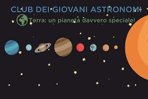 CLUB DEI GIOVANI ASTRONOMI - TERRA: UN PIANETA DAVVERO SPECIALE!